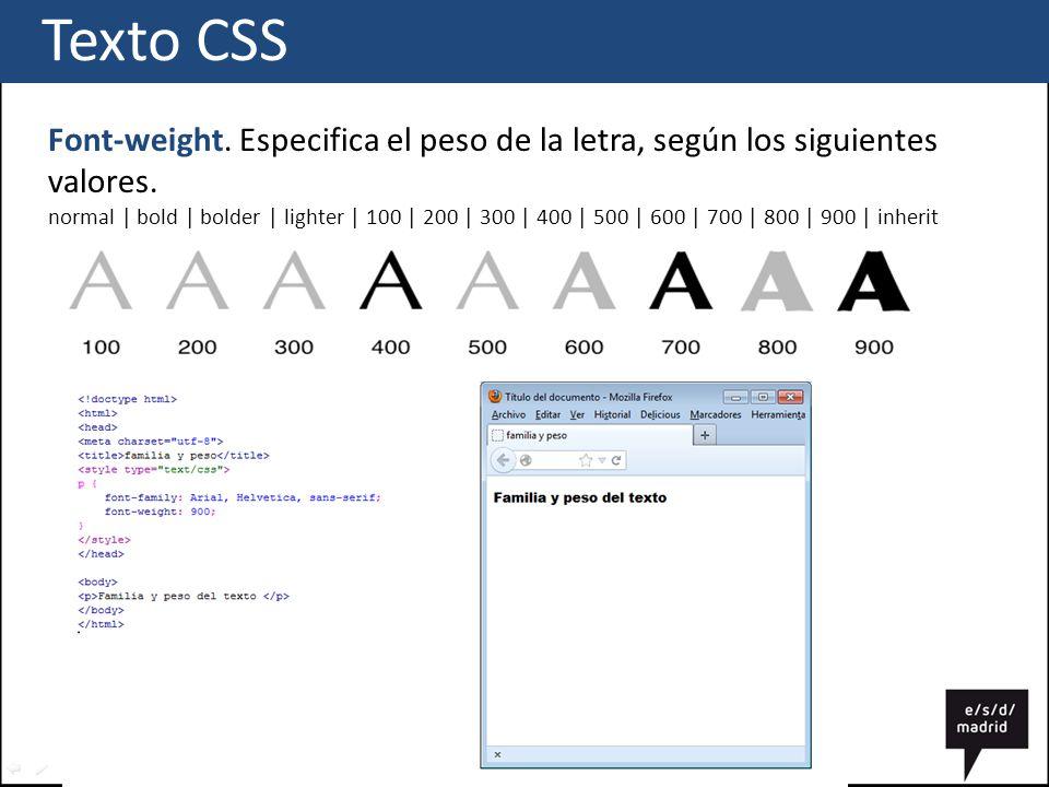 Texto CSS Font-weight. Especifica el peso de la letra, según los siguientes valores.