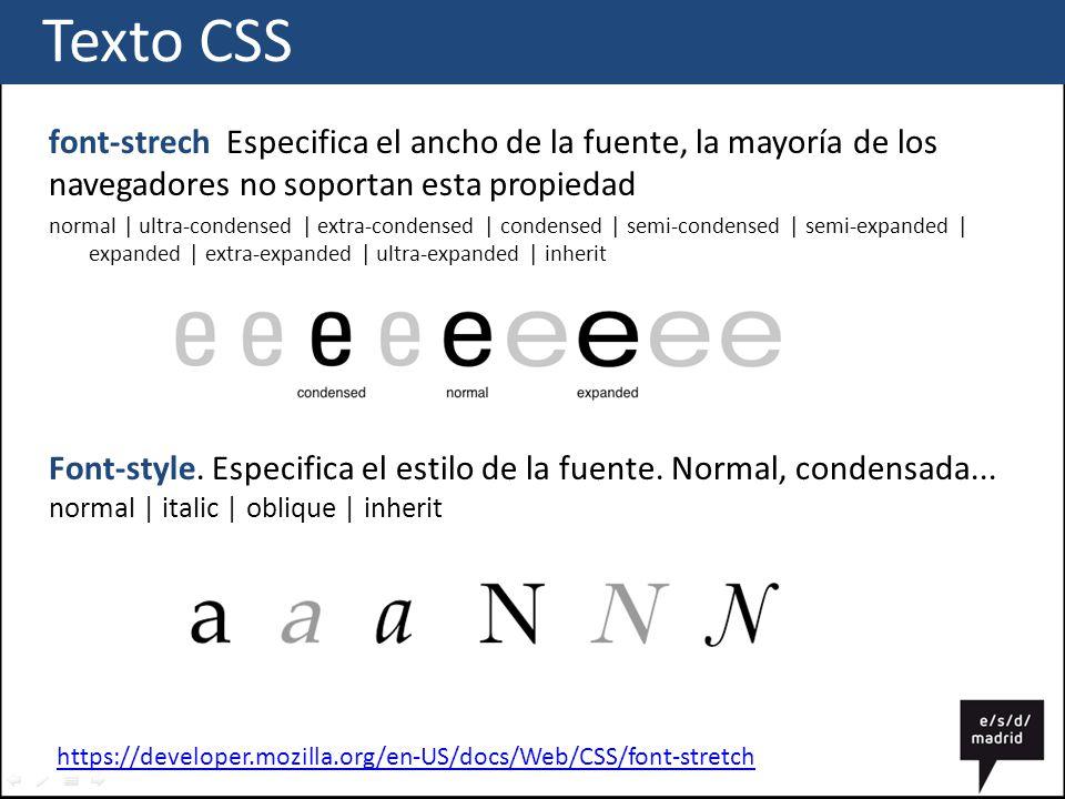 Texto CSS font-strech Especifica el ancho de la fuente, la mayoría de los navegadores no soportan esta propiedad.