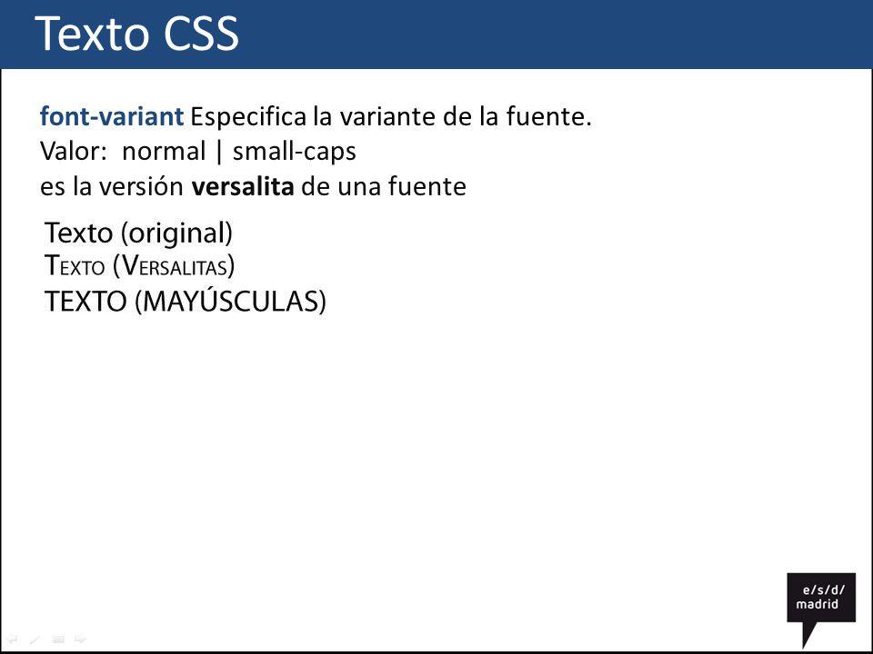 Texto CSS font-variant Especifica la variante de la fuente.