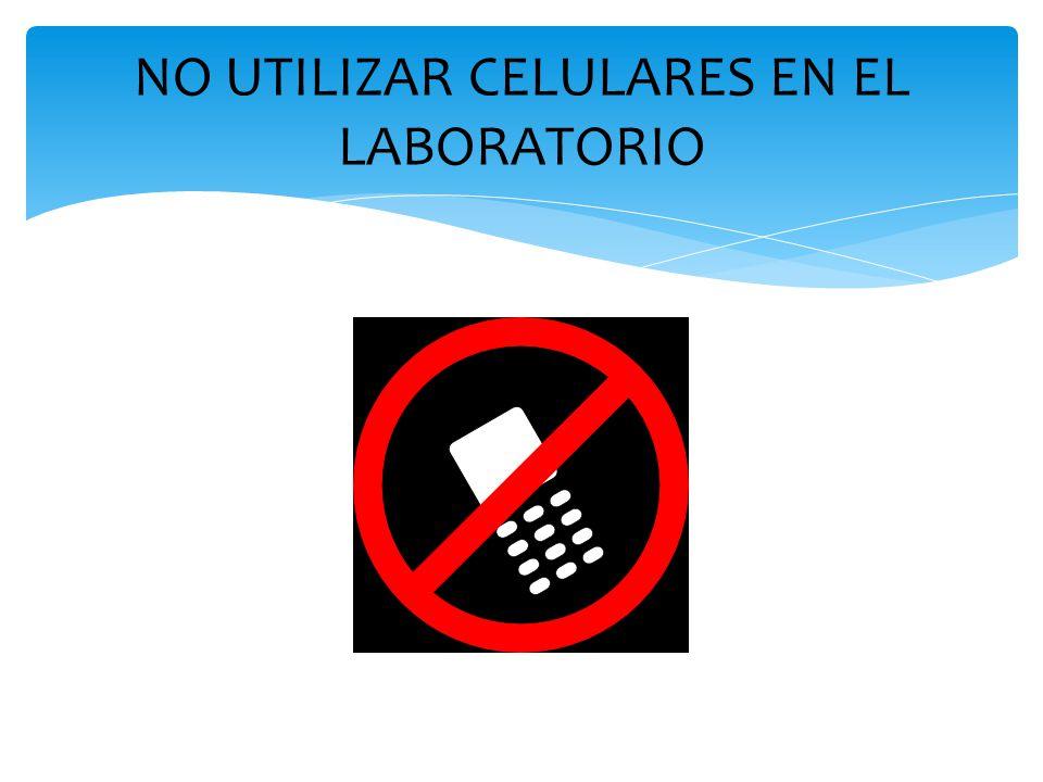 NO UTILIZAR CELULARES EN EL LABORATORIO