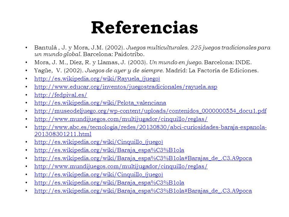 Referencias Bantulá , J. y Mora, J.M. (2002). Juegos multiculturales. 225 juegos tradicionales para un mundo global. Barcelona: Paidotribo.
