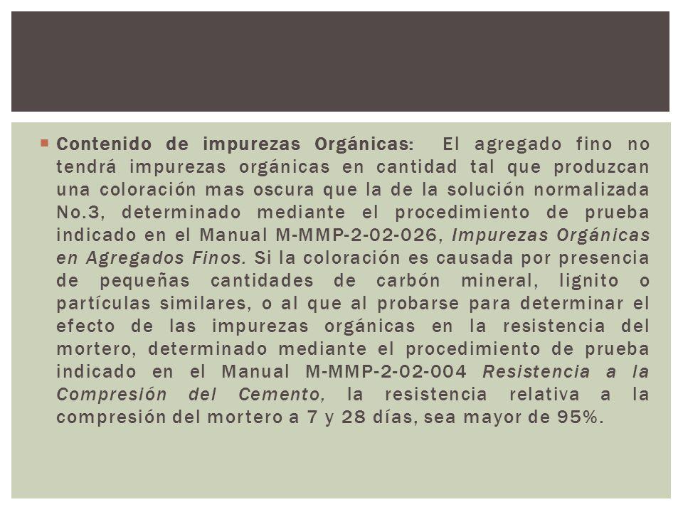 Contenido de impurezas Orgánicas: El agregado fino no tendrá impurezas orgánicas en cantidad tal que produzcan una coloración mas oscura que la de la solución normalizada No.3, determinado mediante el procedimiento de prueba indicado en el Manual M-MMP-2-02-026, Impurezas Orgánicas en Agregados Finos.
