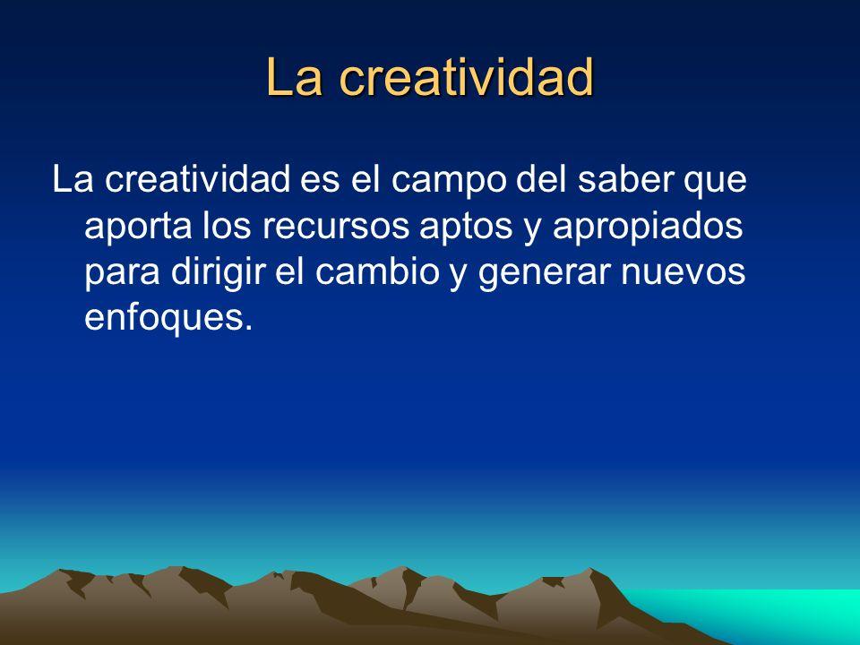 La creatividadLa creatividad es el campo del saber que aporta los recursos aptos y apropiados para dirigir el cambio y generar nuevos enfoques.