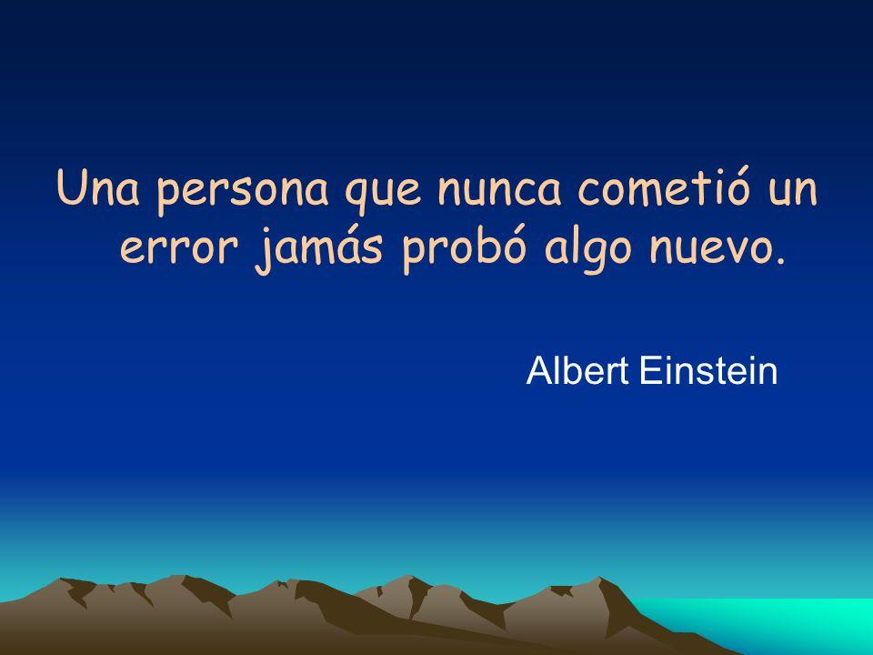 Una persona que nunca cometió un error jamás probó algo nuevo.