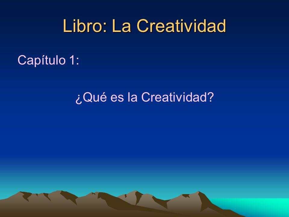 Libro: La Creatividad Capítulo 1: ¿Qué es la Creatividad