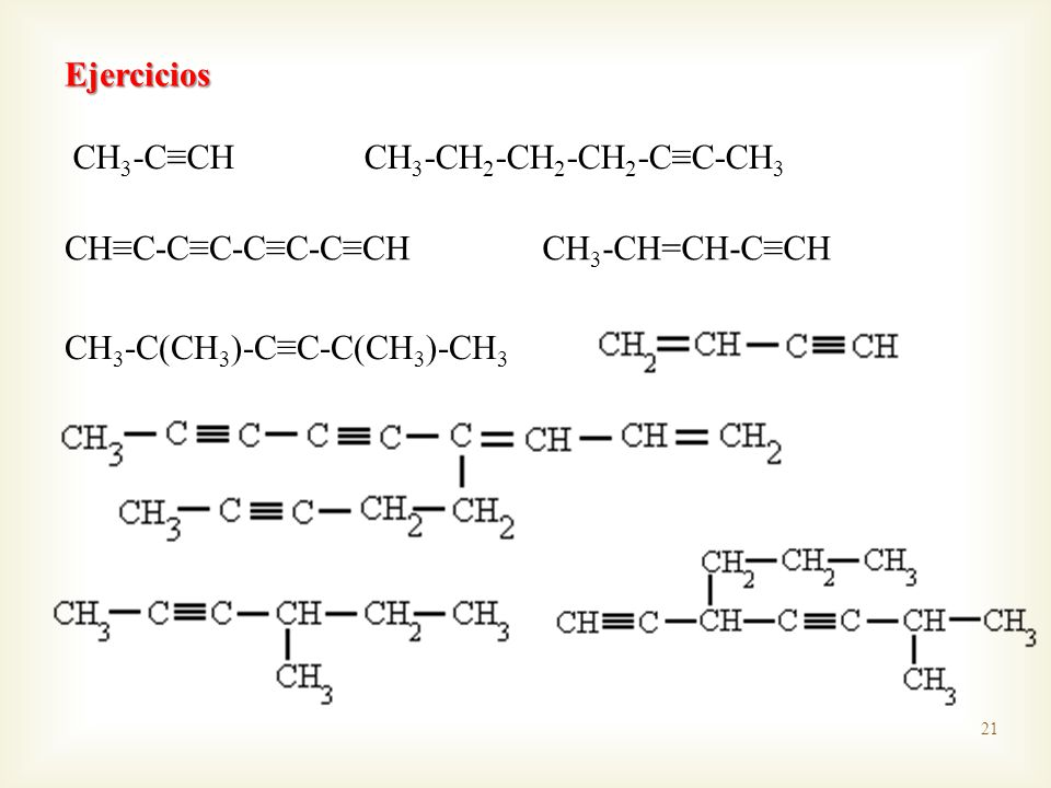 Ejercicios CH3-C≡CH. CH3-CH2-CH2-CH2-C≡C-CH3. CH≡C-C≡C-C≡C-C≡CH.