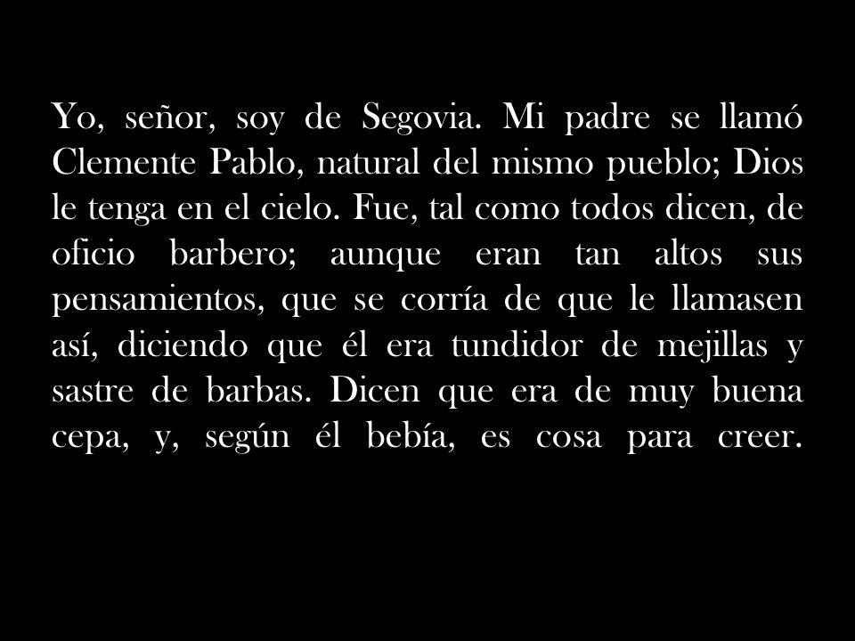Yo, señor, soy de Segovia.