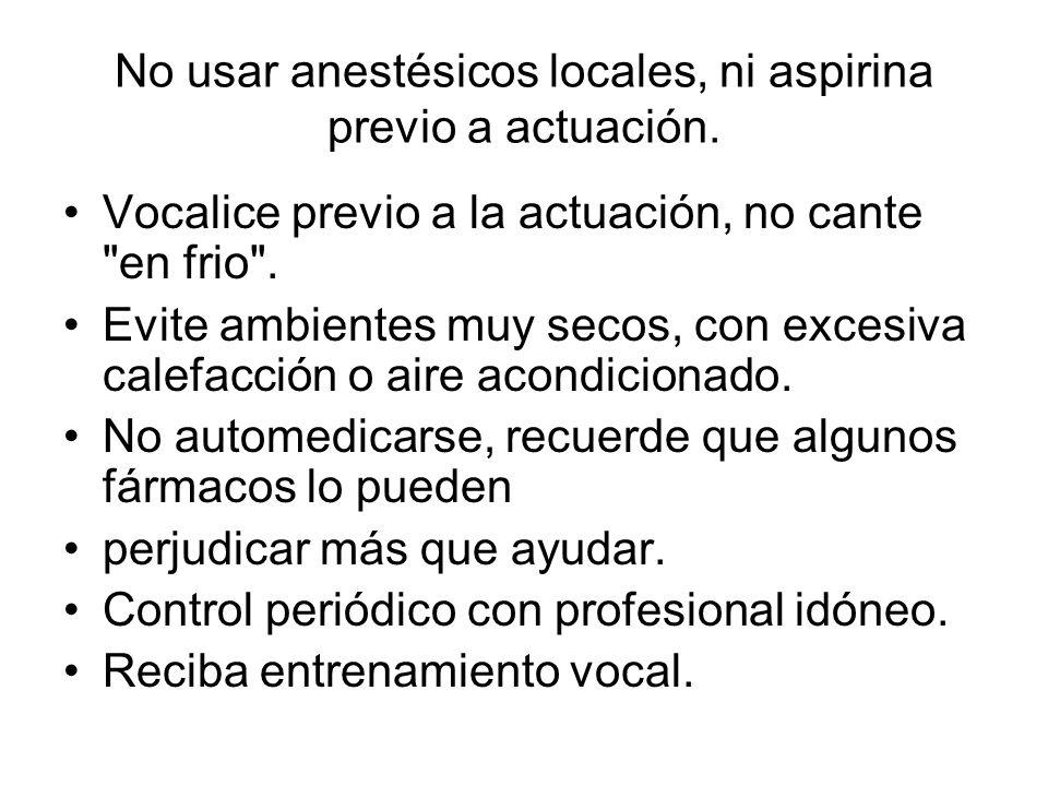 No usar anestésicos locales, ni aspirina previo a actuación.