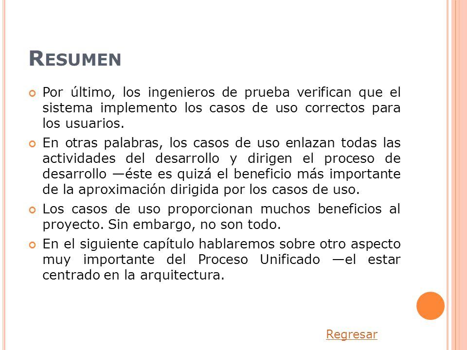 Resumen Por último, los ingenieros de prueba verifican que el sistema implemento los casos de uso correctos para los usuarios.
