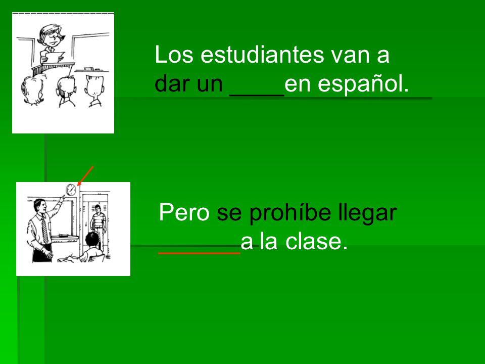 Los estudiantes van a dar un ____en español.