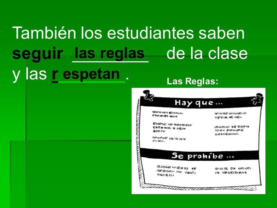 También los estudiantes saben seguir ________ de la clase y las r_______.