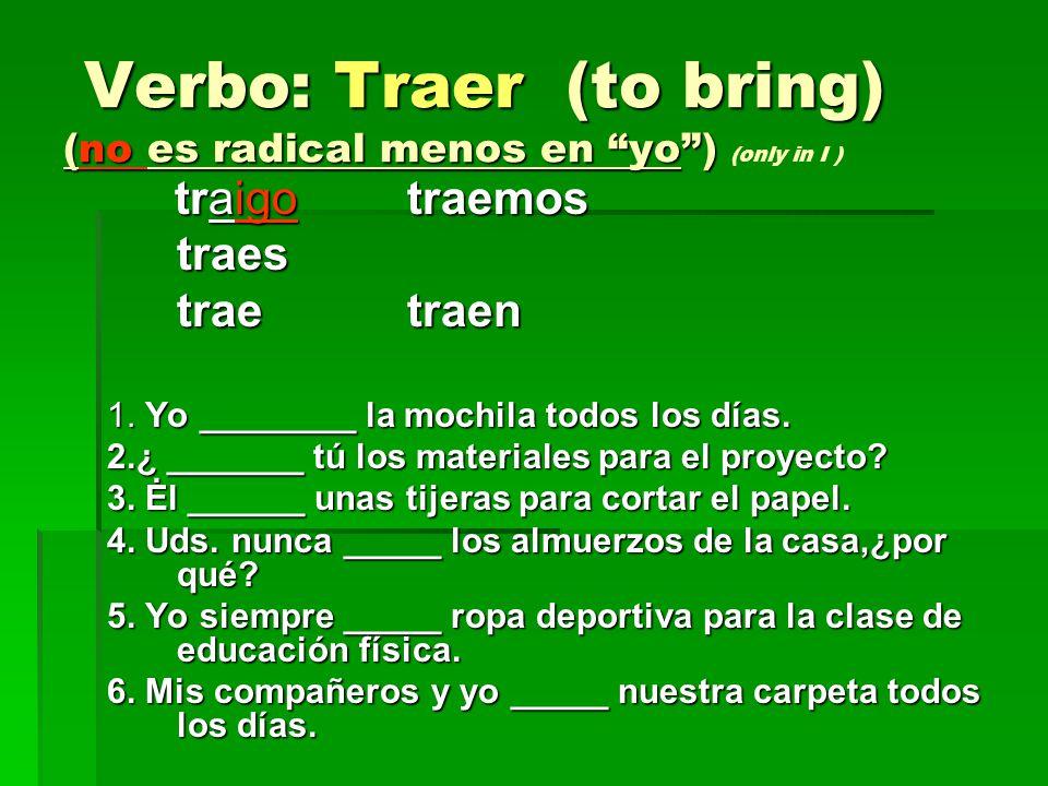 Verbo: Traer (to bring) (no es radical menos en yo ) (only in I )