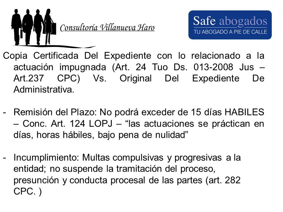 Copia Certificada Del Expediente con lo relacionado a la actuación impugnada (Art. 24 Tuo Ds. 013-2008 Jus – Art.237 CPC) Vs. Original Del Expediente De Administrativa.