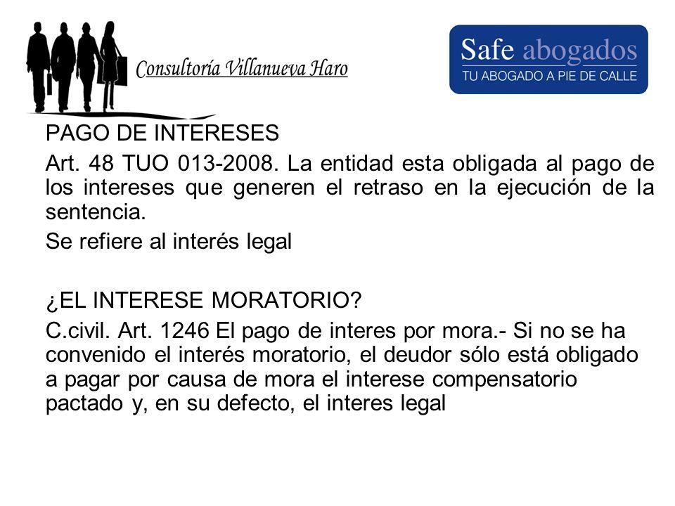 PAGO DE INTERESES Art. 48 TUO 013-2008. La entidad esta obligada al pago de los intereses que generen el retraso en la ejecución de la sentencia.