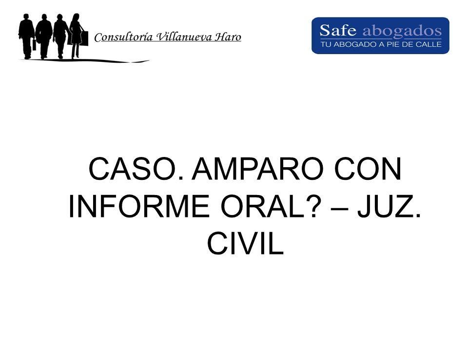 CASO. AMPARO CON INFORME ORAL – JUZ. CIVIL