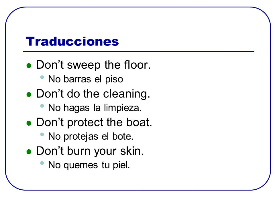 Traducciones Don't sweep the floor. Don't do the cleaning.