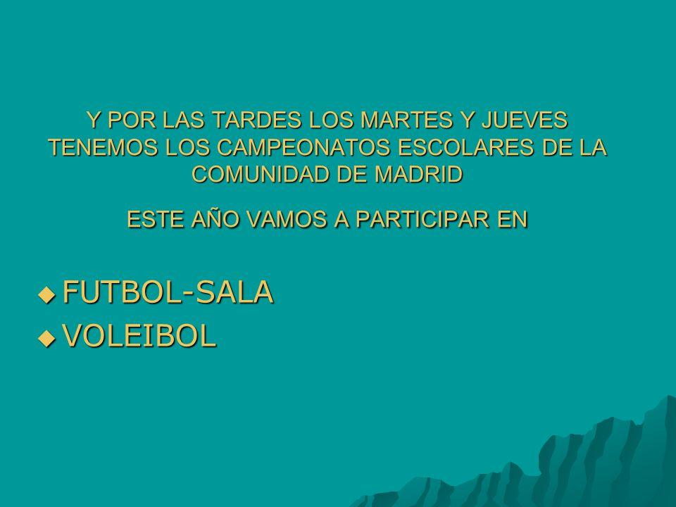 Y POR LAS TARDES LOS MARTES Y JUEVES TENEMOS LOS CAMPEONATOS ESCOLARES DE LA COMUNIDAD DE MADRID ESTE AÑO VAMOS A PARTICIPAR EN
