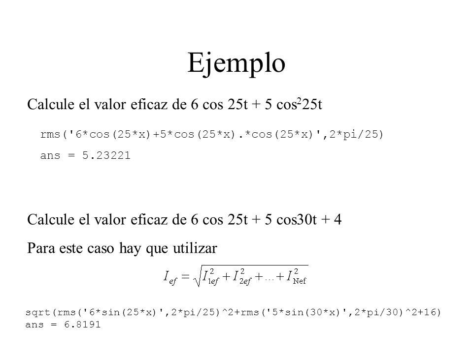 Ejemplo Calcule el valor eficaz de 6 cos 25t + 5 cos225t