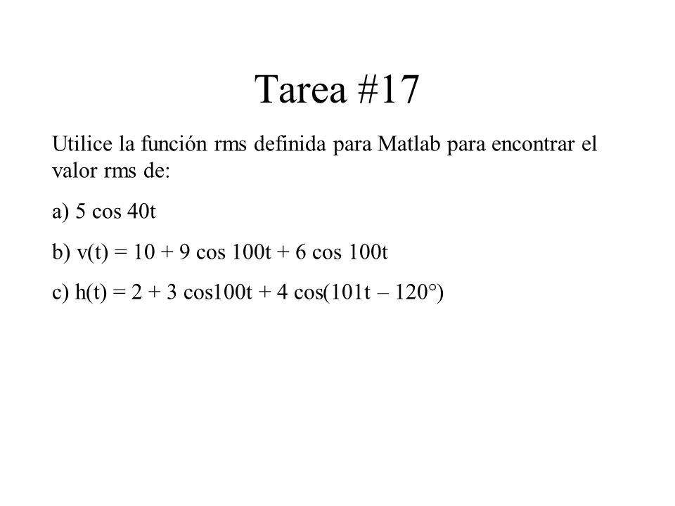 Tarea #17 Utilice la función rms definida para Matlab para encontrar el valor rms de: a) 5 cos 40t.