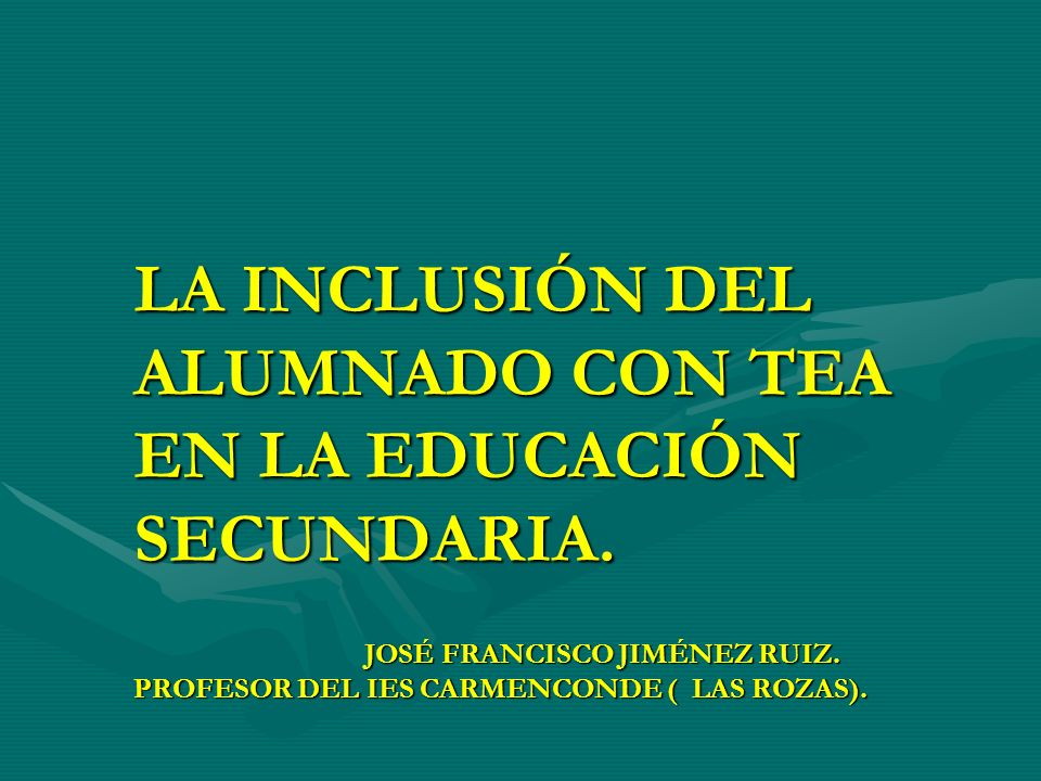LA INCLUSIÓN DEL ALUMNADO CON TEA EN LA EDUCACIÓN SECUNDARIA