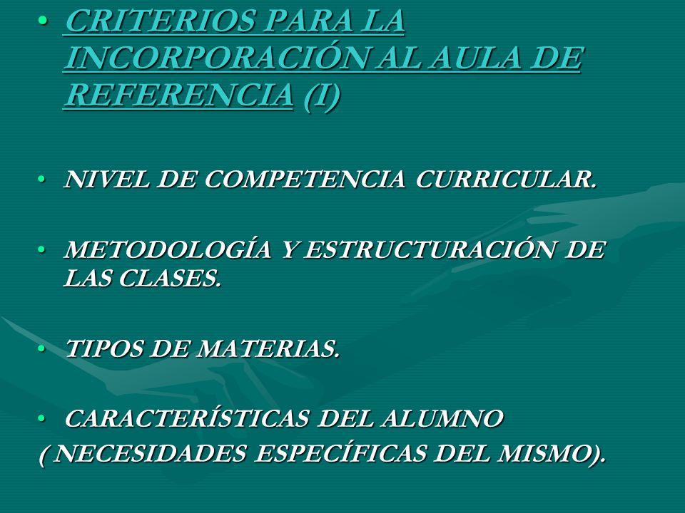 CRITERIOS PARA LA INCORPORACIÓN AL AULA DE REFERENCIA (I)