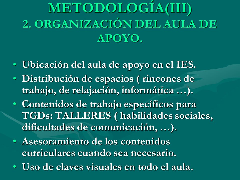 METODOLOGÍA(III) 2. ORGANIZACIÓN DEL AULA DE APOYO.