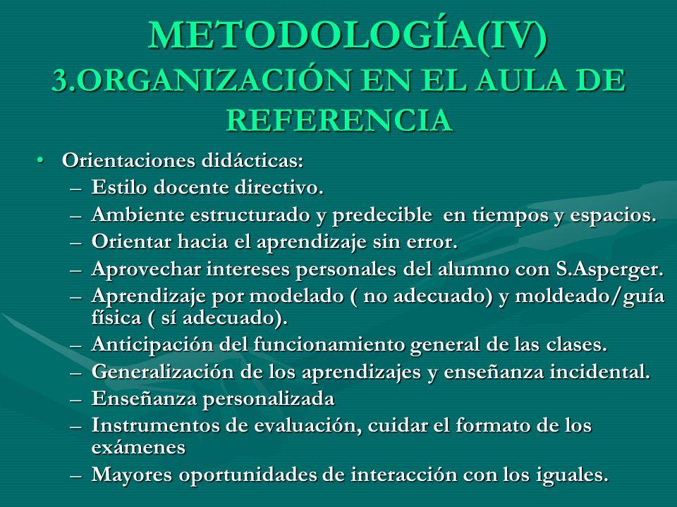 METODOLOGÍA(IV) 3.ORGANIZACIÓN EN EL AULA DE REFERENCIA