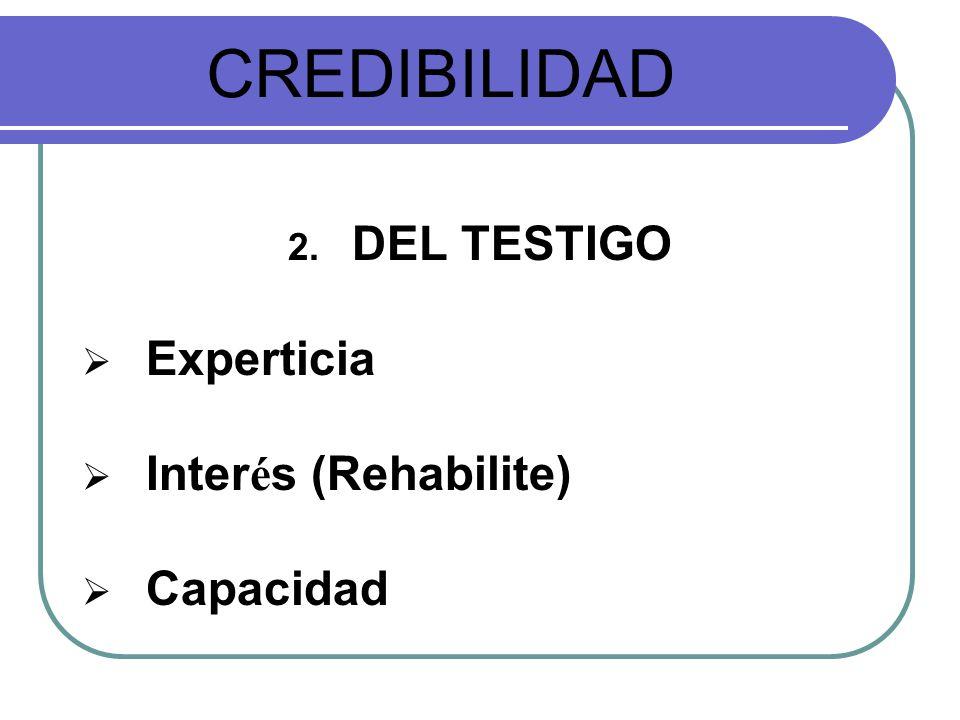 CREDIBILIDAD DEL TESTIGO Experticia Interés (Rehabilite) Capacidad