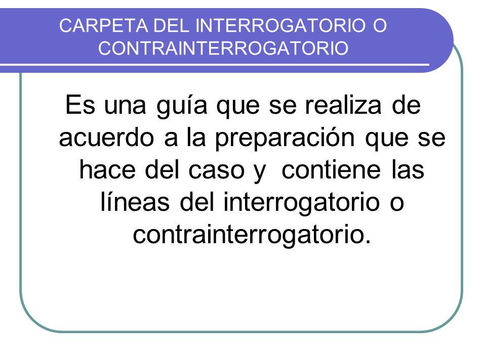 CARPETA DEL INTERROGATORIO O CONTRAINTERROGATORIO
