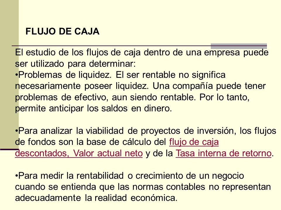 FLUJO DE CAJA El estudio de los flujos de caja dentro de una empresa puede ser utilizado para determinar: