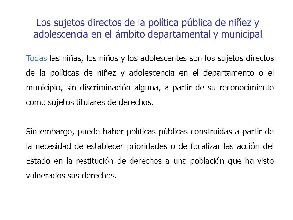Los sujetos directos de la política pública de niñez y adolescencia en el ámbito departamental y municipal