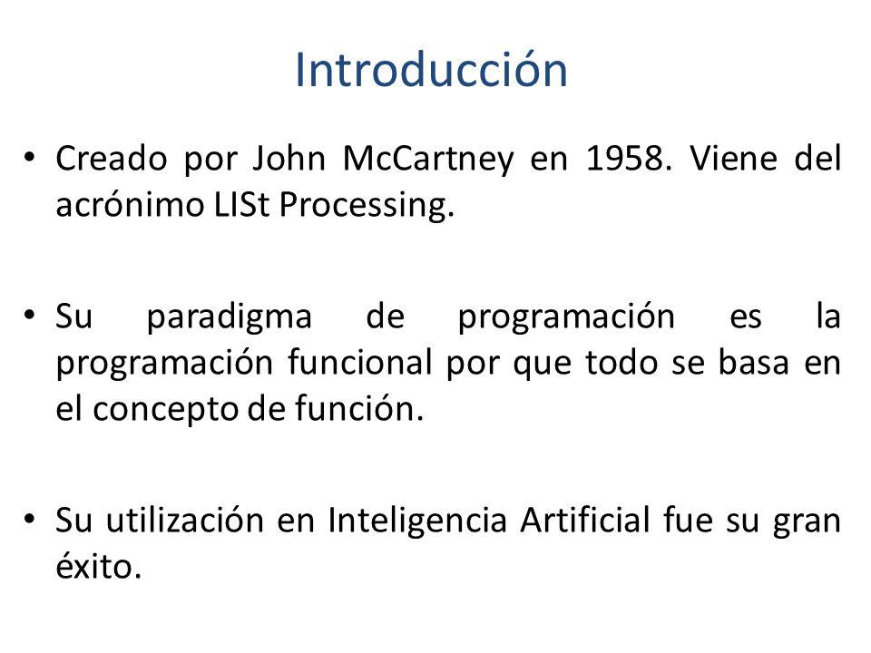 Introducción Creado por John McCartney en 1958. Viene del acrónimo LISt Processing.