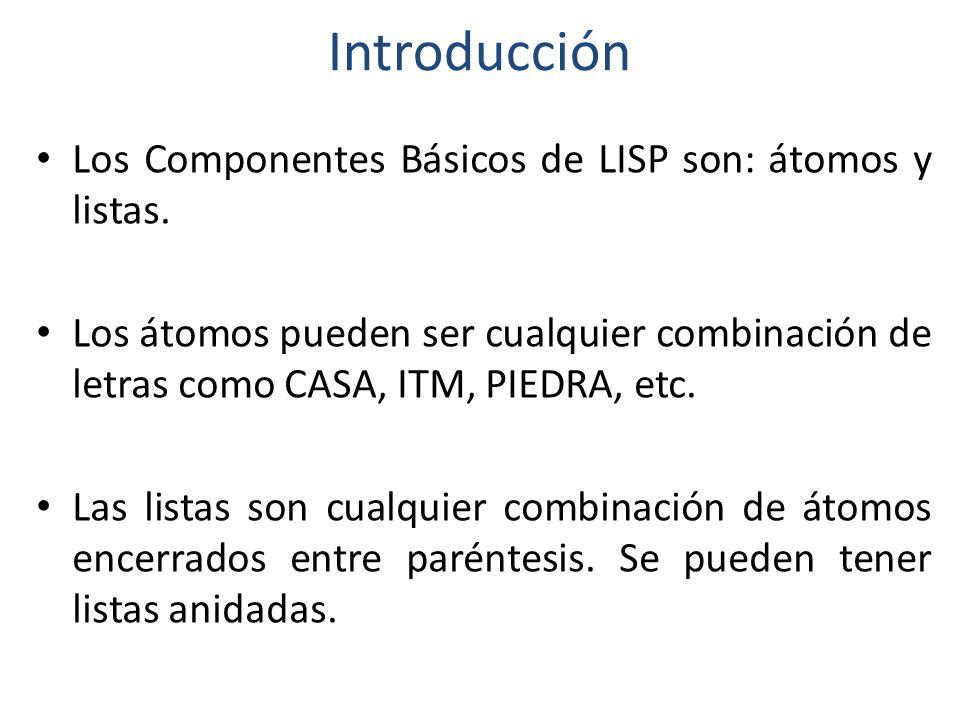 Introducción Los Componentes Básicos de LISP son: átomos y listas.