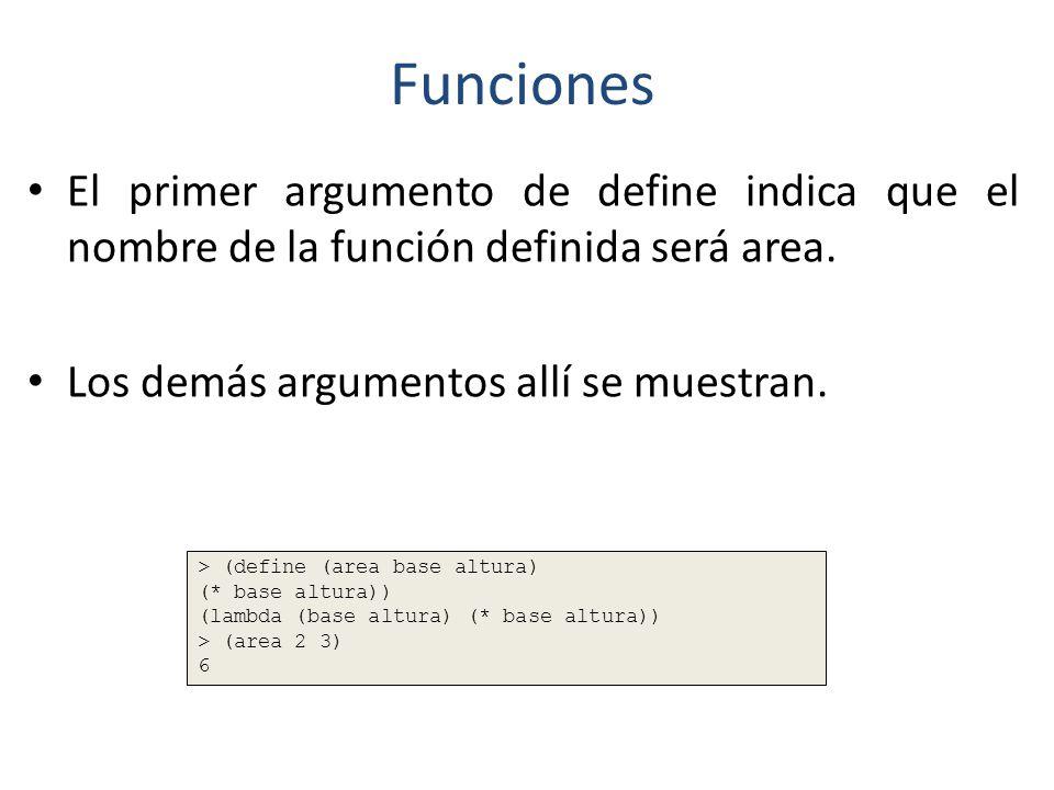 Funciones El primer argumento de define indica que el nombre de la función definida será area. Los demás argumentos allí se muestran.