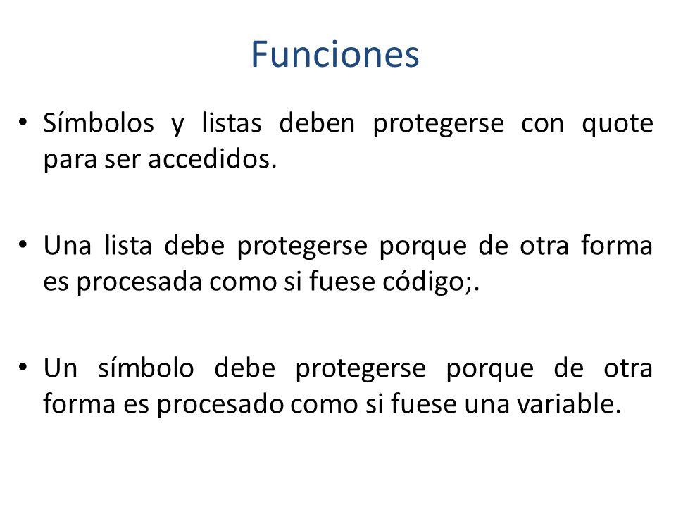 Funciones Símbolos y listas deben protegerse con quote para ser accedidos.