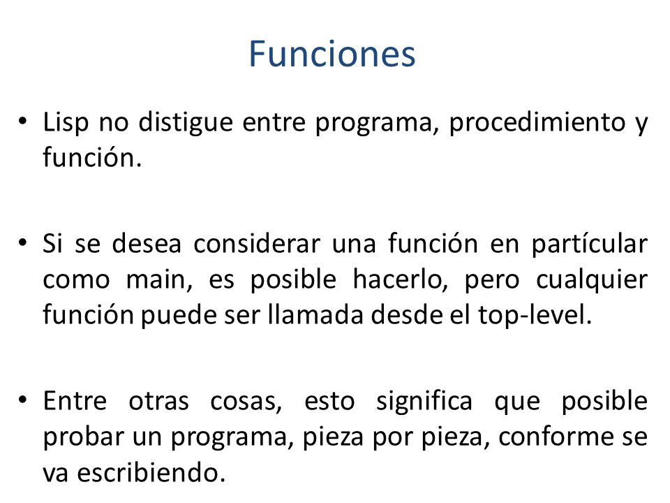 Funciones Lisp no distigue entre programa, procedimiento y función.