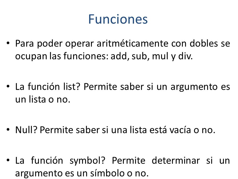 Funciones Para poder operar aritméticamente con dobles se ocupan las funciones: add, sub, mul y div.