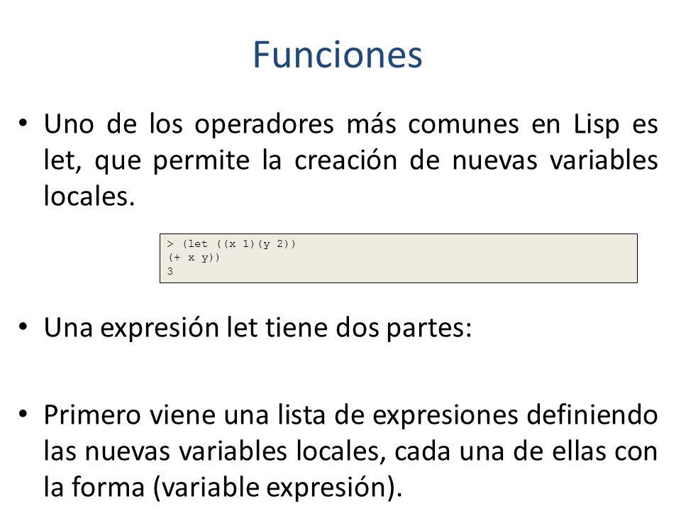 Funciones Uno de los operadores más comunes en Lisp es let, que permite la creación de nuevas variables locales.