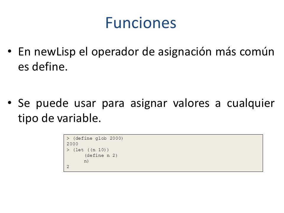 Funciones En newLisp el operador de asignación más común es define.