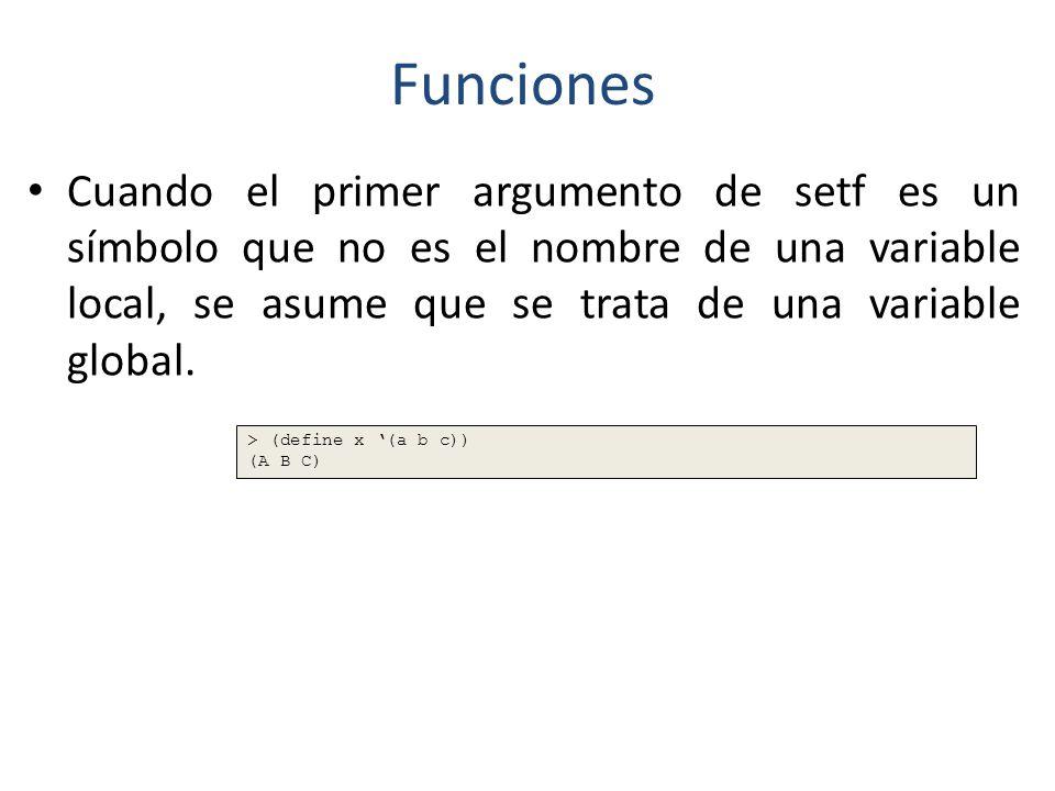 Funciones Cuando el primer argumento de setf es un símbolo que no es el nombre de una variable local, se asume que se trata de una variable global.