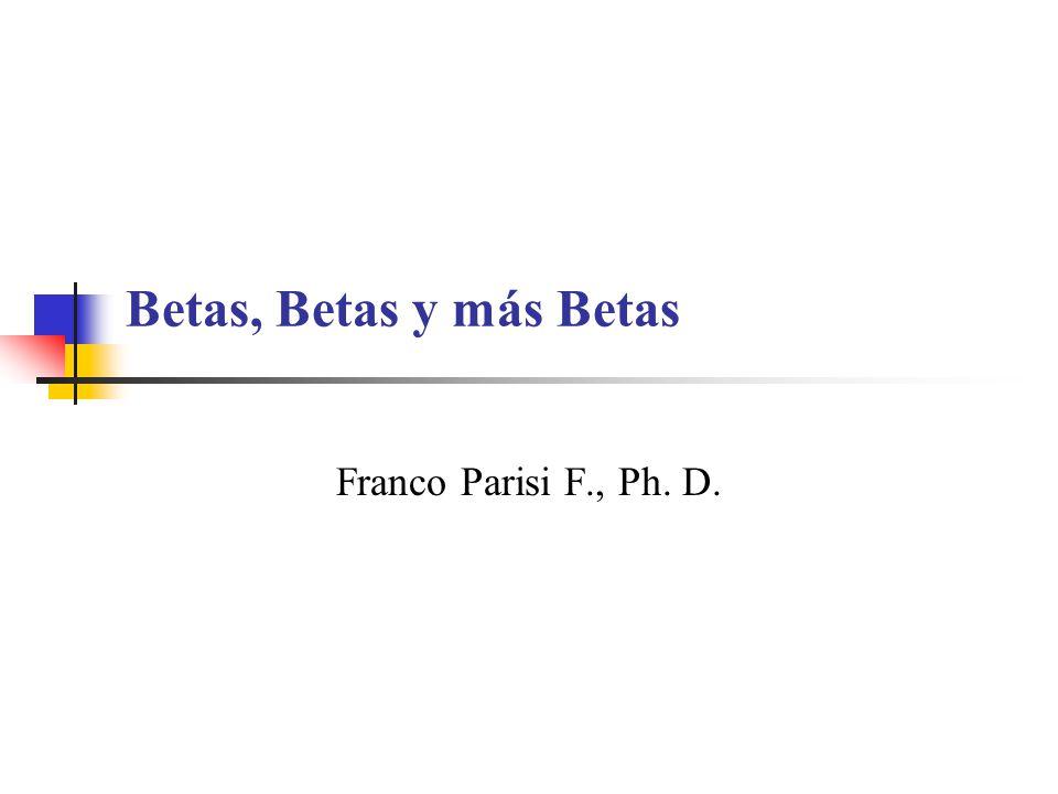 Betas, Betas y más Betas Franco Parisi F., Ph. D.