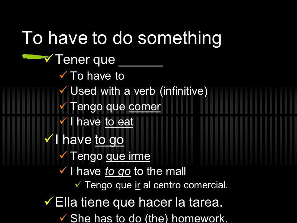 To have to do something Tener que ______ I have to go