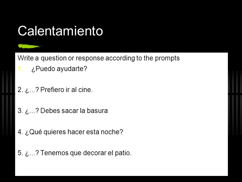 Calentamiento Write a question or response according to the prompts