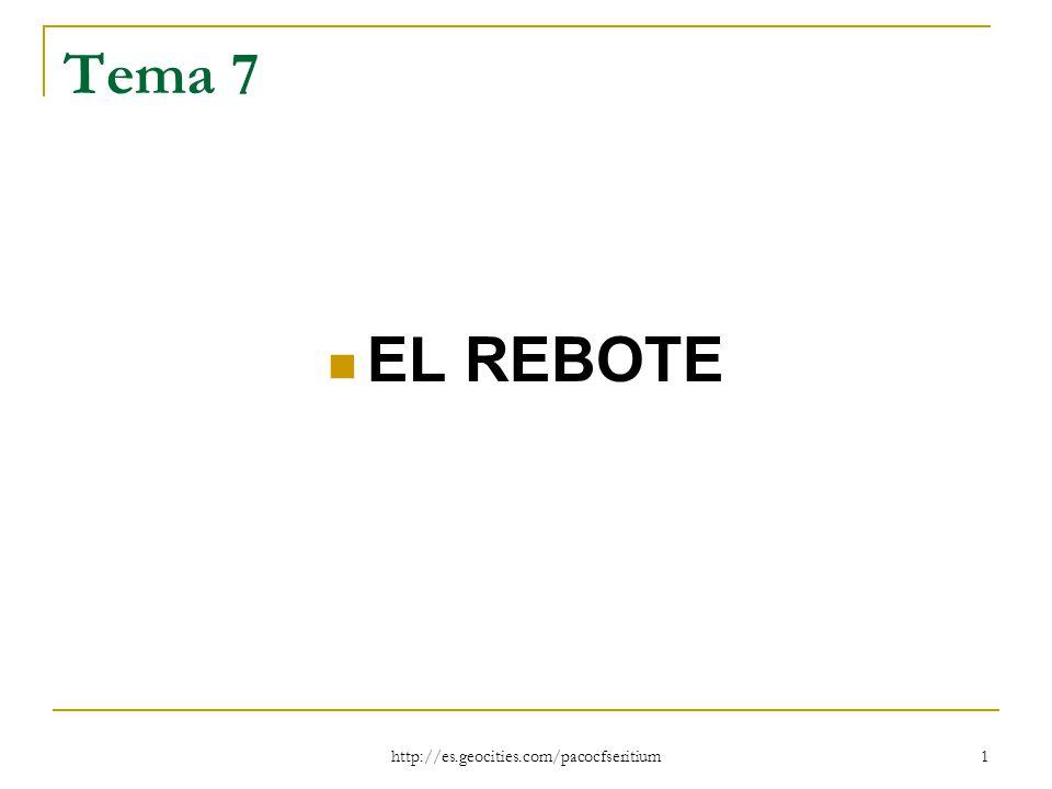 Tema 7 EL REBOTE http://es.geocities.com/pacocfseritium