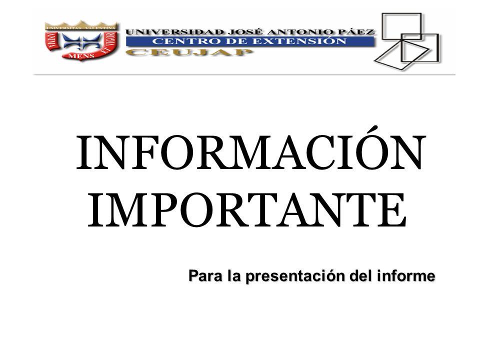 INFORMACIÓN IMPORTANTE Para la presentación del informe