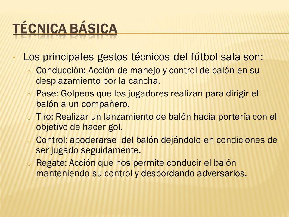 TÉCNICA BÁSICA Los principales gestos técnicos del fútbol sala son: