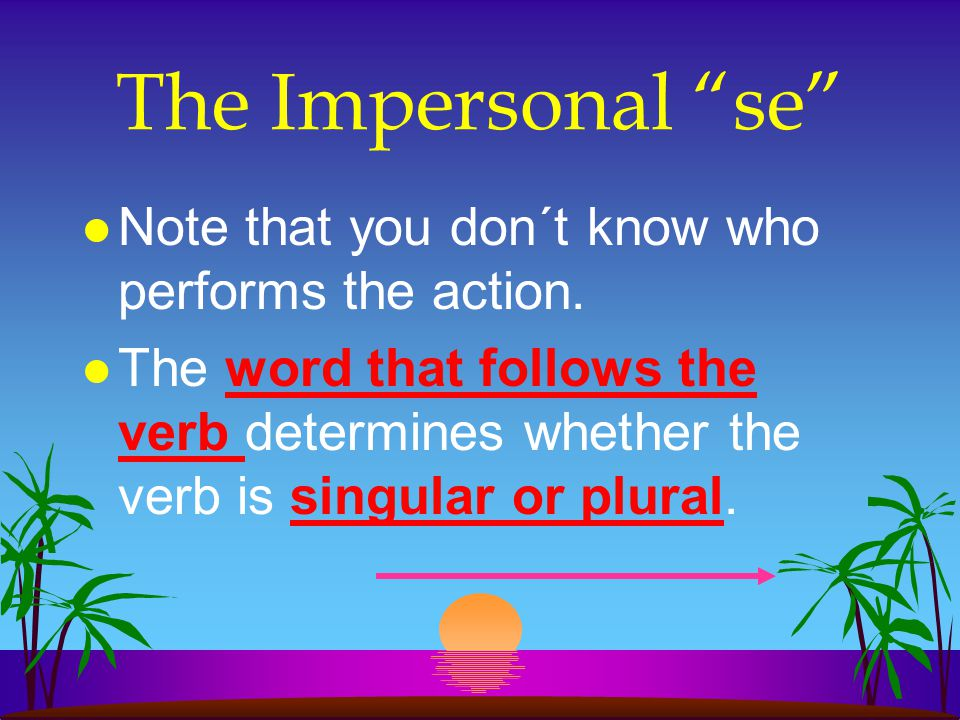 The Impersonal se Note that you don´t know who performs the action.