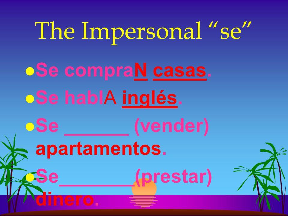 The Impersonal se Se compraN casas. Se hablA inglés.