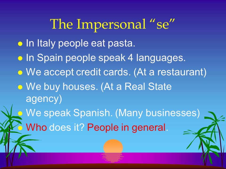 The Impersonal se In Italy people eat pasta.
