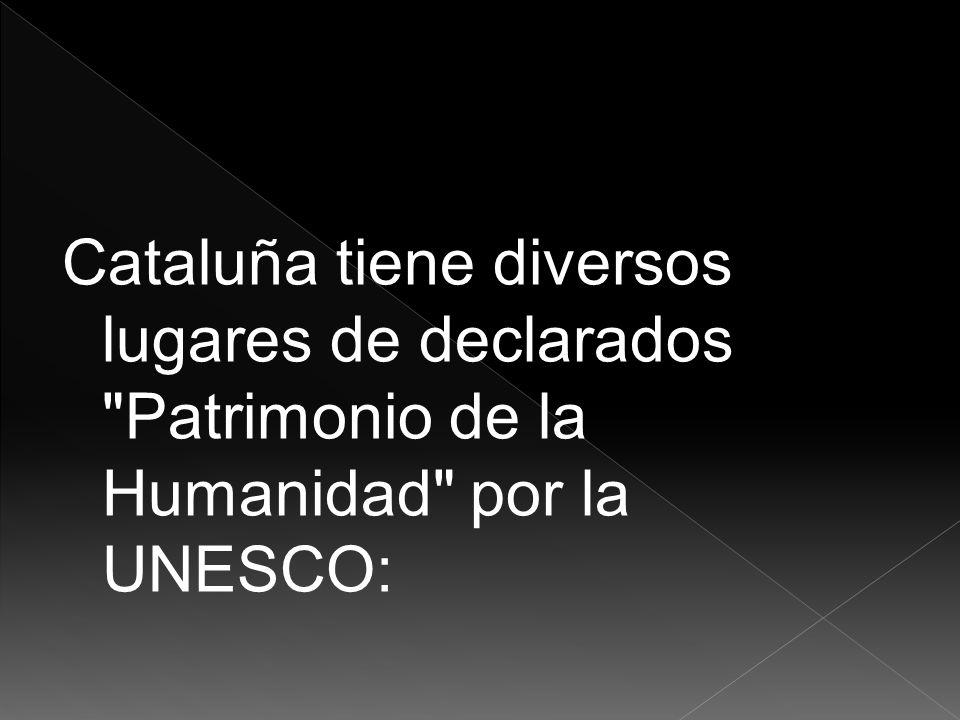 Cataluña tiene diversos lugares de declarados Patrimonio de la Humanidad por la UNESCO: